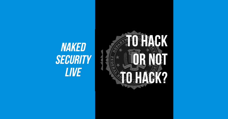 Naked Security Live – To hack or not to hack?