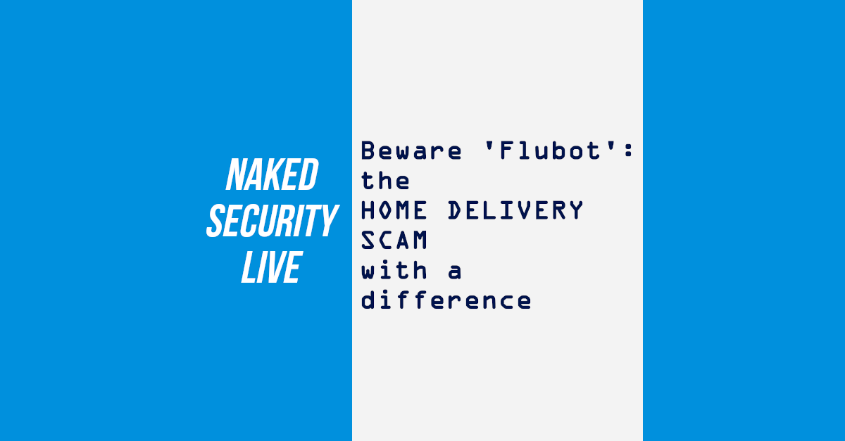 Naked Security Live – Beware 'Flubot': the home delivery scam with a difference